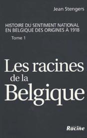 Racines de la Belgique t.1 ; jusqu'à la révolution de 1830 - Couverture - Format classique