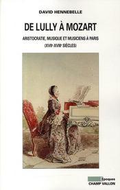 De Lully à Mozart ; aristocratie, musique et musiciens à Paris (XVIIe-XVIIIe siècles) - Couverture - Format classique