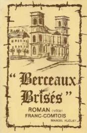 Berceaux brises. roman vecu franc-comtois. - Couverture - Format classique