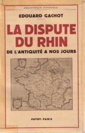 La dispute du rhin de l'antiquité à nos jours. nouvelle édition complétée par le lt-colonel j. joubert. - Couverture - Format classique