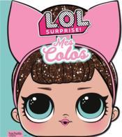 L.O.L. surprise ! ; mes colos - Couverture - Format classique