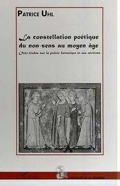 La constellation poétique du non-sens au moyen âge ; onze études sur la poésie fatrasique et ses environs - Intérieur - Format classique