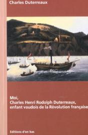 Moi, charles henri rodolph duterreaux, enfant vaudois de la revolution francaise - Couverture - Format classique