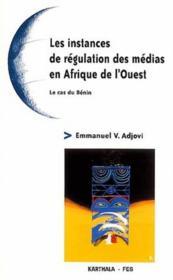 Les instances de régulation des médias en Afrique de l'Ouest ; le cas du Bénin - Couverture - Format classique
