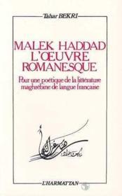 Malek Haddad, l'oeuvre romanesque ; pour une poétique de la littérature maghrébine de langue française - Couverture - Format classique