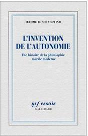 L'invention de l'autonomie ; une histoire de la philosophie morale moderne - Couverture - Format classique