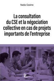 La consultation du CSE et la négociation collective en cas de projets importants de l'entreprise - Couverture - Format classique