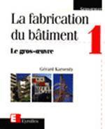 La fabrication du bâtiment t.1 ; le gros oeuvre - Couverture - Format classique