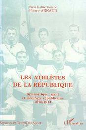 Les athlètes de la République ; gymnastique, sport et idéologie républicaine 1870-1914 - Couverture - Format classique