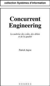 Concurrent engineering : la maitrise des couts, des delais & de la qualite (coll. systemes d'informa - Couverture - Format classique