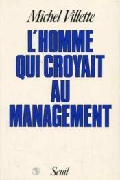 L'Homme Qui Croyait Au Management. Recit, Suivi D'Une Breve Mise En Perspective Historique - Couverture - Format classique