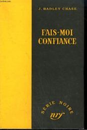 Fais-Moi Confiance. ( You Find Him - I'Ll Fix Him ). Collection : Serie Noire Sans Jaquette N° 328 - Couverture - Format classique
