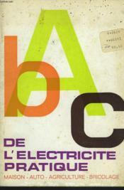 Abc De L'Elactricite Pratique. Maiso, Auto, Agriculture, Bricolage - Couverture - Format classique