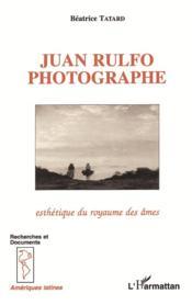 Juan rulfo photographe ; esthétique du royaume des âmes - Couverture - Format classique