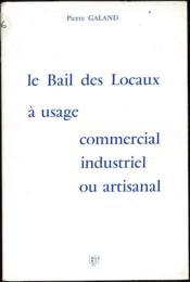 Le Bail Des Locaux A Usage Commercial Industriel Ou Artisanal - Couverture - Format classique