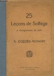 25 Lecons De Solfege A Changements De Clefs. - Couverture - Format classique