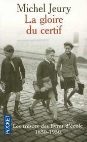 La Gloire Du Certif ; Les Tresors Des Livres D'Ecole, 1850-1950 - Intérieur - Format classique