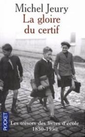 La Gloire Du Certif ; Les Tresors Des Livres D'Ecole, 1850-1950 - Couverture - Format classique