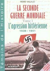 La Seconde Guerre Mondiale T.1 ; L'Agression Hitlerienne 1938-1941 - Intérieur - Format classique