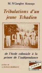 Tribulations d'un jeune tchadien de l'école coloniale à la prison de l'indépendance - Couverture - Format classique