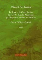 Le rôle et la contribution de l'onu dans la résolution pacifique des conflits en afrique ; cas de l'afrique centrale - Intérieur - Format classique