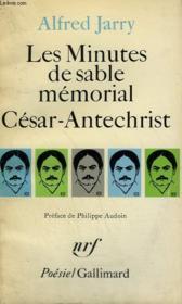 Les Minutes De Sable Memorial, Cesar-Antechrist. Collection : Poesie. - Couverture - Format classique