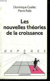 Les Nouvelles Theories De La Croissance. Collection Reperes N° 161 - Couverture - Format classique
