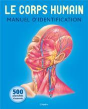 Le corps humain ; manuel d'identification ; 500 planches d'anatomie - Couverture - Format classique
