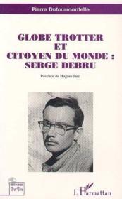 Globe trotter et citoyen du monde : Serge Debru - Couverture - Format classique