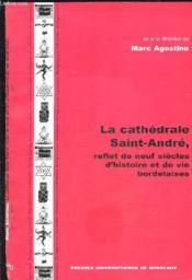 La cathedrale saint-andre, reflet de neuf siecles d'histoire et de vi es bordelaises - Couverture - Format classique