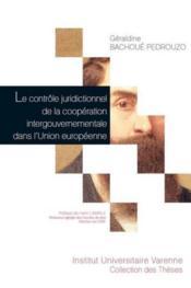 Le contrôle juridictionnel de la coopération intergouvernementale dans l'Union européenne - Couverture - Format classique