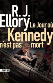 Le jour où Kennedy n'est pas mort - Couverture - Format classique