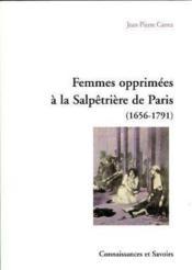 Femmes opprimes a la salpetriere de paris (1656-1791) - Couverture - Format classique