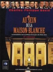 Au sein de la maison-blanche ; la formulation de la politique étrangère des Etats-Unis (2e édition) - Couverture - Format classique