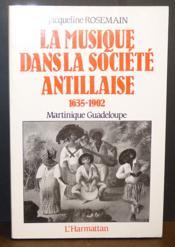 La musique dans la société antillaise 1635-1902 ; Martinique, Guadeloupe - Couverture - Format classique