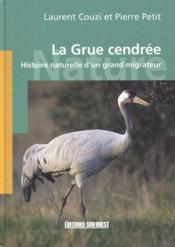 La grue cendrée ; histoire naturelle d'un grand migrateur - Couverture - Format classique