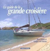 Le guide de la grande croisiere bien choisir et equiper son bateau - Intérieur - Format classique