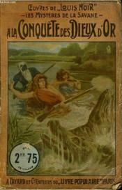 Les Mysteres De La Savane. A La Conquete Des Dieux D'Or. Collection Le Livre Populaire N° 22.. - Couverture - Format classique