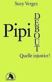 Pipi debout, quelle injustice ! - Couverture - Format classique