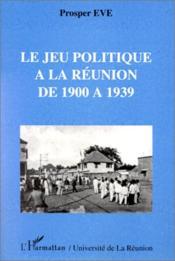 Le jeu politique à la Réunion de 1900 à 1939 - Couverture - Format classique