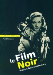 Le film noir ; vrais et faux cauchemars - Couverture - Format classique