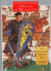 Les riches heures d'Arnauld de Bichancourt t.1 ; et Guillaume devint roi - Couverture - Format classique