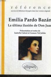 Emilia Pardo Bazan La Ultima Ilusion De Don Juan Reference Oeuvres De Litterature Etrangere En Vo - Couverture - Format classique