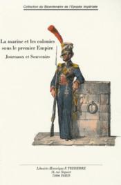 La marine et les colonies sous le premier Empire ; journaux et souvenirs - Couverture - Format classique