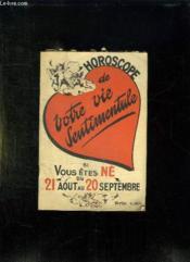 Horoscope De Votre Vie Sentimentale Si Vous Etes Ne Du 21 Aout Au 20 Septembre. - Couverture - Format classique