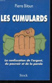 Les Cumulards - La Confiscation De L4argent, Du Pouvoir Et De La Parole - Couverture - Format classique
