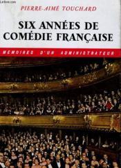 Six Annees De Comedies Francaise - Memoires D'Un Administrateur - Couverture - Format classique