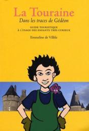 La Touraine dans les traces de Gédéon ; guide touristique à l'usage des enfants trés curieux - Couverture - Format classique