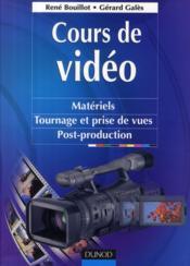 Cours de vidéo ; matériels, tournage et prises de vues, post-production - Couverture - Format classique
