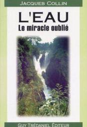 L'eau ; le miracle oublié - Couverture - Format classique